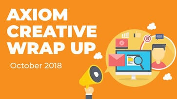 Axiom Creative Wrap Up