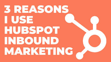 Three Reasons I Use HubSpot Inbound Marketing