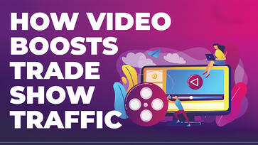how-video-marketing-boosts-traffic-b2b-trade-shows-axiom-marketing