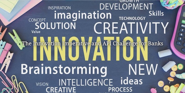 5d4959c479c9126624743b3d_The Innovation Imperative and API Challenge for Banks-1