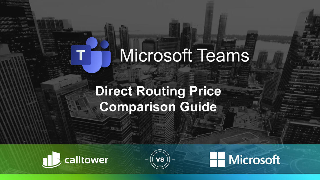 CallTower vs Microsoft Direct Routing Price Comparison Guide