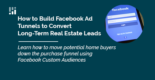 How to Build Facebook Ad Funnels to Convert Long-Term Real Estate Leads