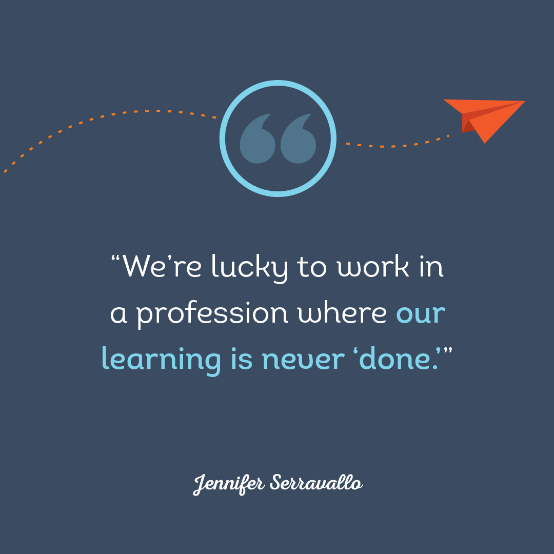 """We're lucky to work in a profession where out learning is never done"" -Jennifer Serravallo"