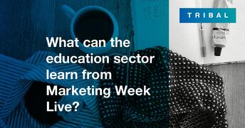 What can the education sector learn from Marketing Week Live?