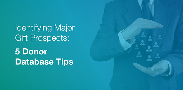 Identifying Major Gift Prospects: 5 Donor Database Tips