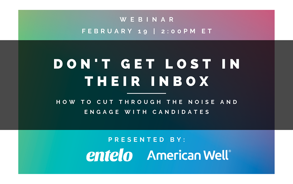 WEBINAR: Don't Get Lost In Their Inbox –How To Cut Through The Noise And Engage With Candidates