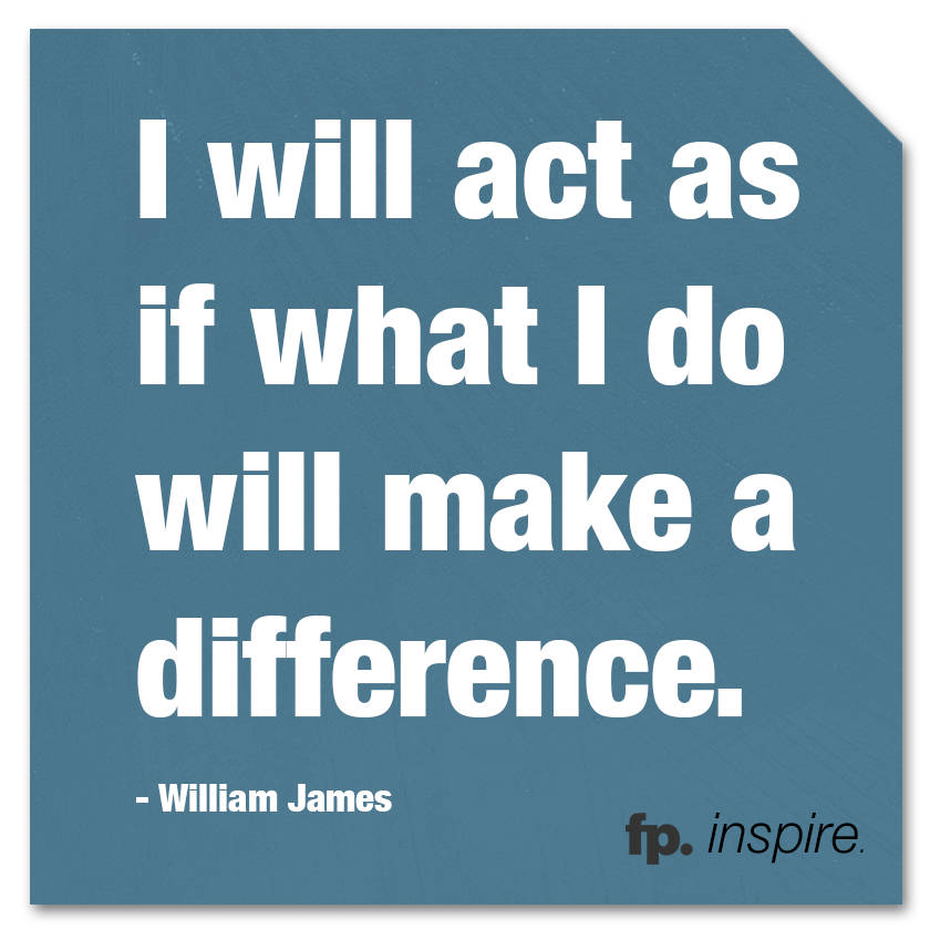 fp_inspire_quote_IWillActAsIfWhatIDoWillMakeADifference