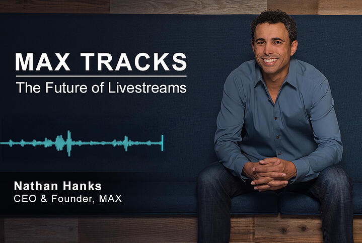 MAX Tracks: The Future of Livestreams