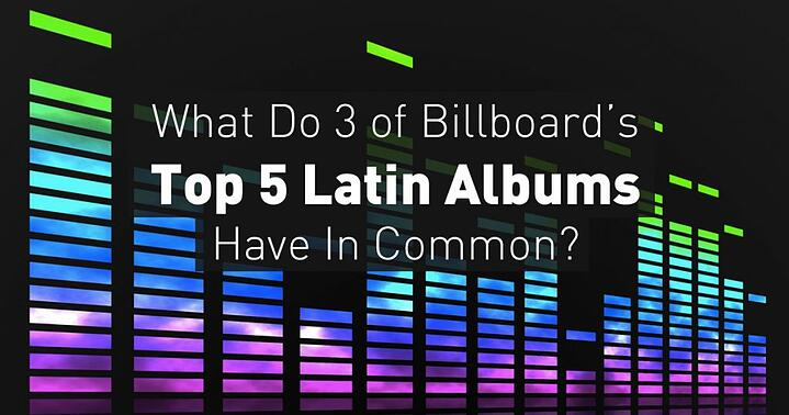 What Do 3 of Billboard's Top 5 Latin Albums Have In Common?