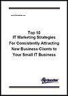 Top 10 IT Marketing Strategies for Consistently Attracting New Clients to Your Small IT Business (White Paper)