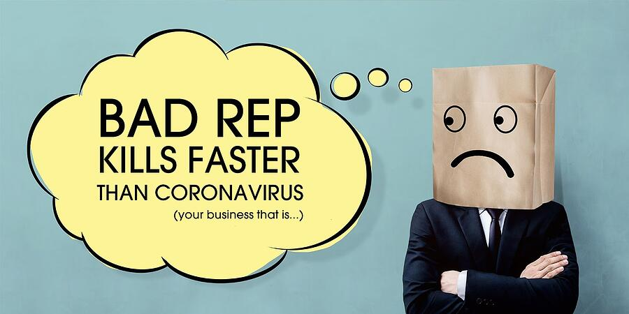 A Bad Reputation Will Kill Your Business Before The Coronavirus Will