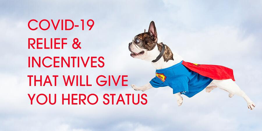 COVID-19 Relief & Incentives That Will Give Your Business Hero Status