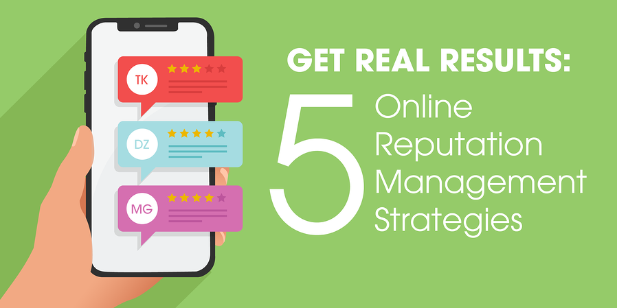 5 Online Reputation Management Strategies That Get Real Results