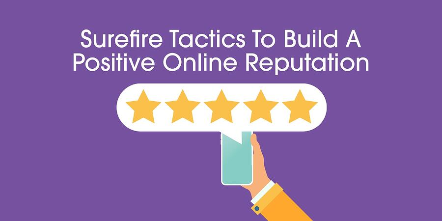 tactics to build a positive online reputation