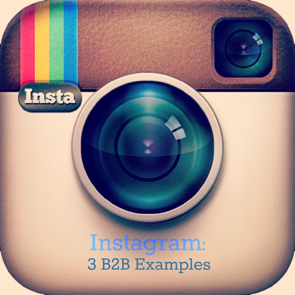 3 Great Examples of Instagram for B2B Companies
