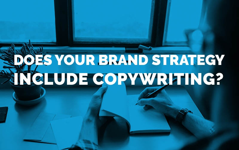 Does Your Brand Strategy Include Copywriting?