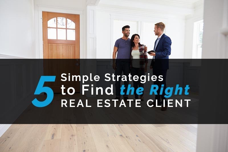 5 simple strategies to find the right real estate client
