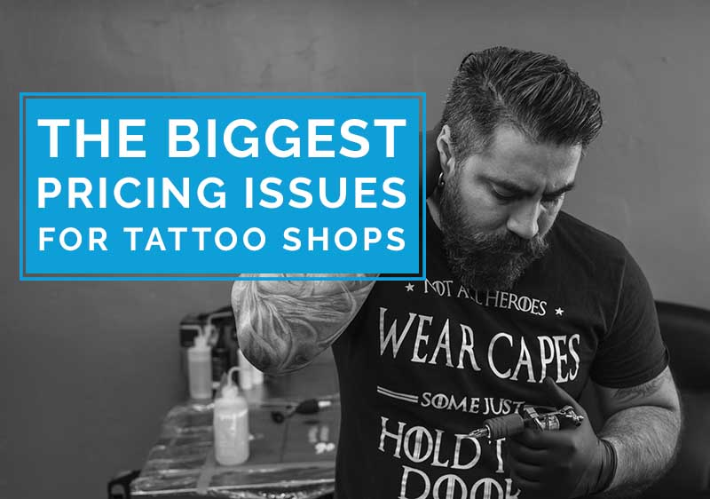 the biggest pricing issues for tattoo shops