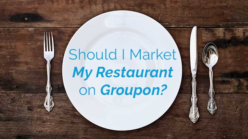 should I market my restaurant on groupon?