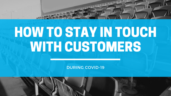 COVID-19: Tips For Staying Connected To Your Customers
