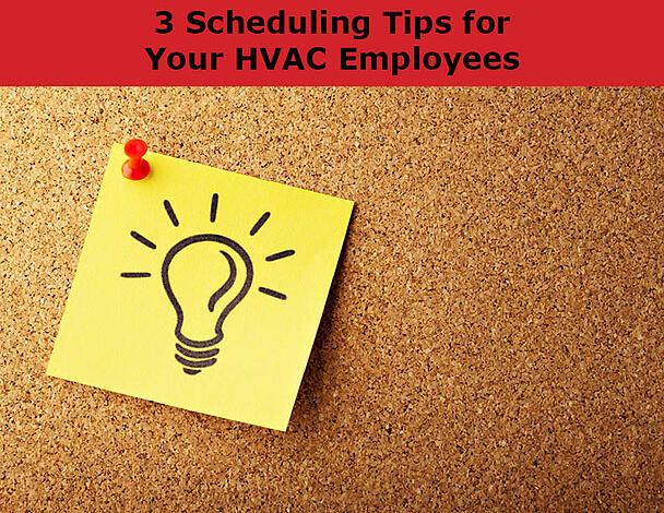3 Scheduling Tips for Your HVAC Employees
