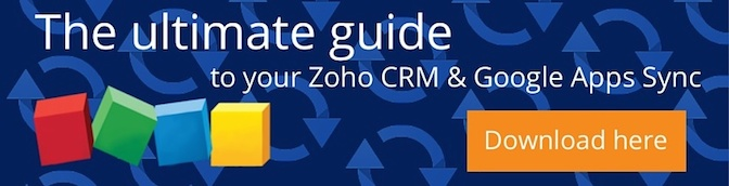 The ultimate guide to your Zoho CRM & Google Apps Sync