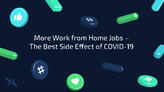 More Work from Home Jobs – The Best Side Effect of COVID-19