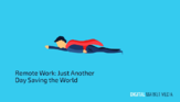 Remote Work: Just Another Day Saving the World