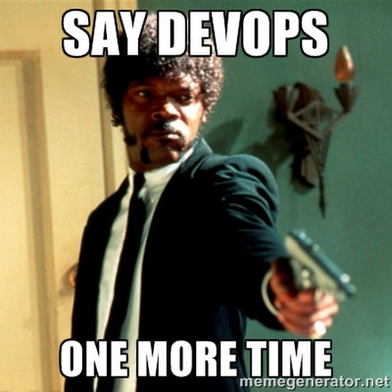 DevOps meme - say DevOps one more time
