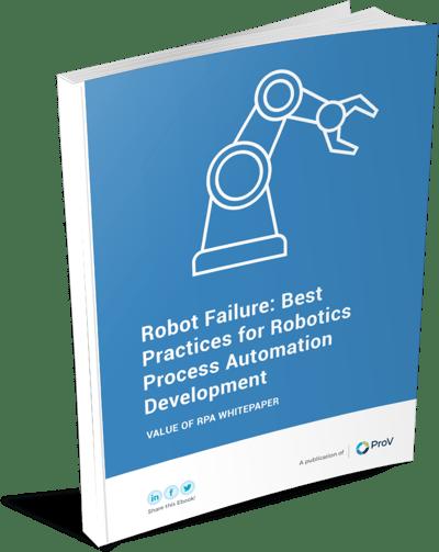 Robot Failure: Best Practices for Robotics Process Automation ( RPA ) Development