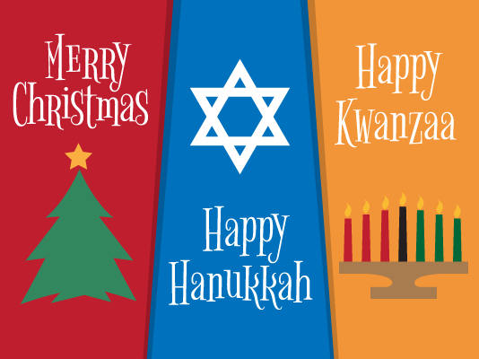 Merry Christmas - Happy Hanukkah - Happy Kwanzaa
