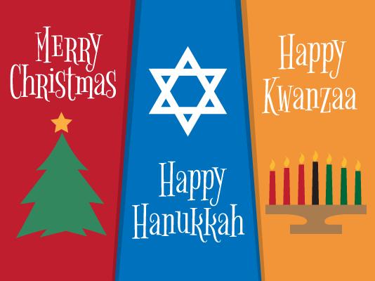 Merry Christmas - Happy Hanukkah - Happy Kwanzaa