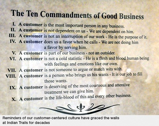 Reminders of our customer-centered culture have graced the walls at Indian Trails for decades