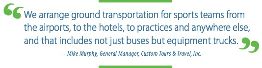 """We arrange ground transportation for sports teams from the airports, to the hotels, practices and anywhere else..."""