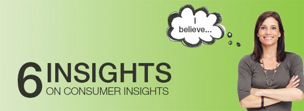 6 Insights on Consumer Insights