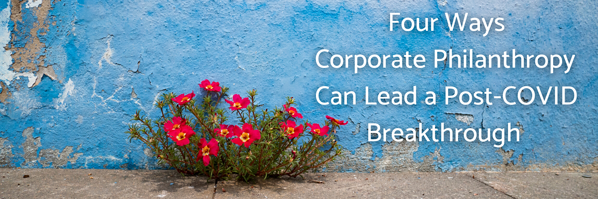 Four Ways Corporate Philanthropy Can Lead a Post-COVID Breakthrough