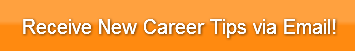 Receive New Career Tips via Email!