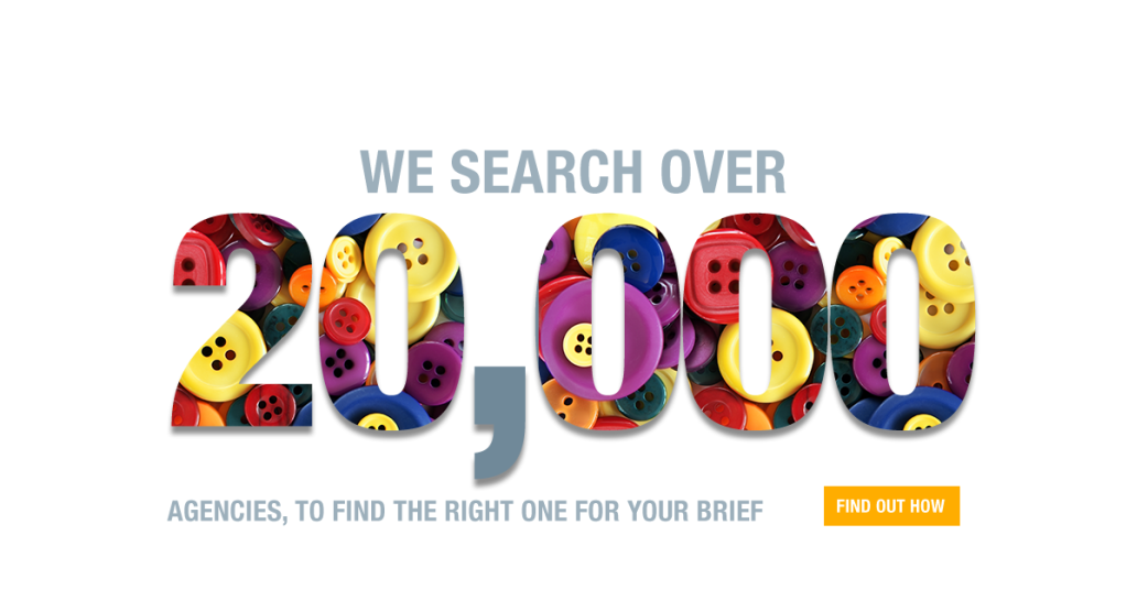 We search over 20,000 agencies to find the right one for your brief. Find out how.