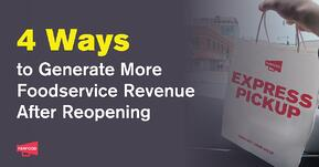 4 Ways to Generate More Foodservice Revenue After Re-Opening