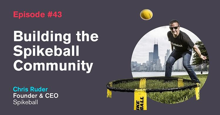 Ep. 43: Building the Spikeball Community with Chris Ruder