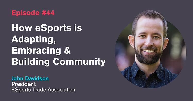 Ep. 44: How eSports is Adapting & Building Community: John Davidson