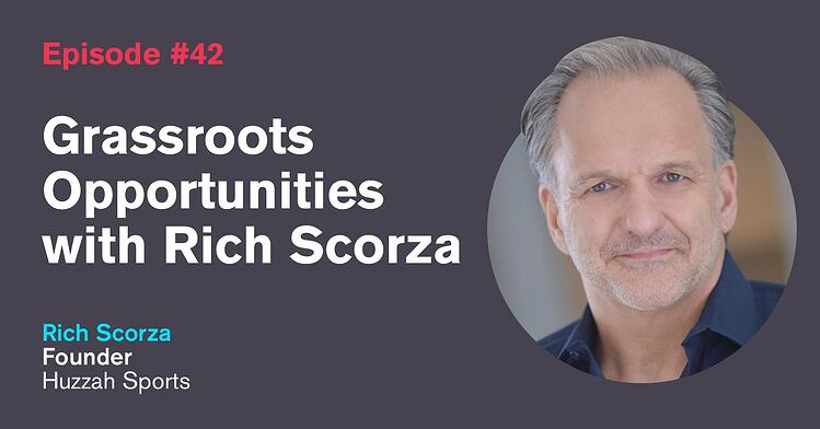 Ep. 42: Grassroots Opportunities with Rich Scorza