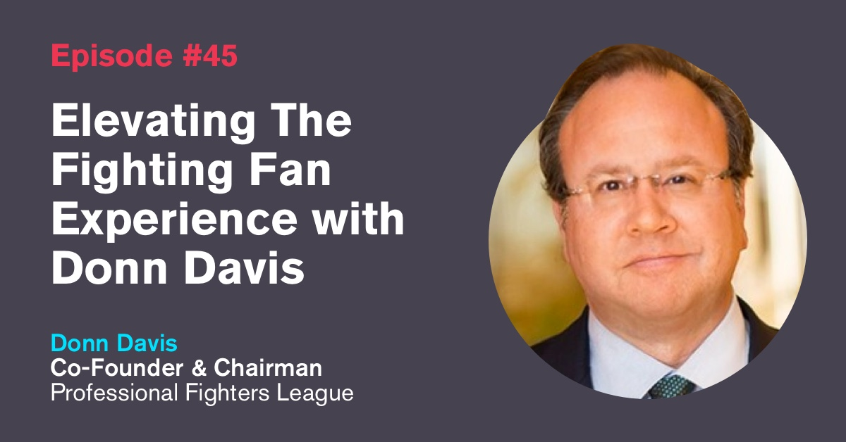 Ep. 45: Elevating The Fighting Fan Experience with Donn Davis
