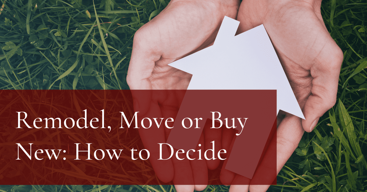Remodel, Move or Buy New: How to Decide