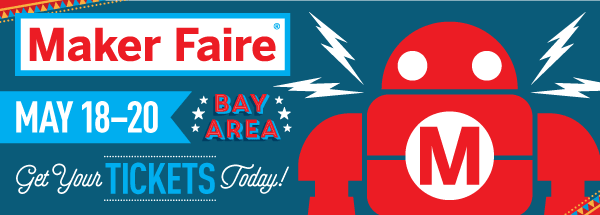 Maker Faire Bay Area - Get Your Tickets Today