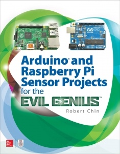 Arduino and Raspberry Pi Projects For The Evil Genius