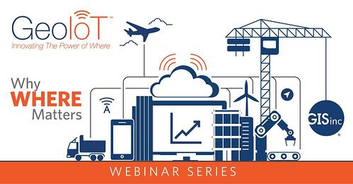 "GISinc™ presents a ""GIS Webinar Series: Why Where Matters"" learn what it means to combine the infinite capabilities of IoT with GIS – GeoIoT™."