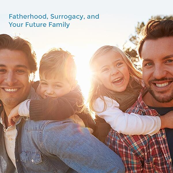 Fatherhood, Surrogacy, and Your Future Family