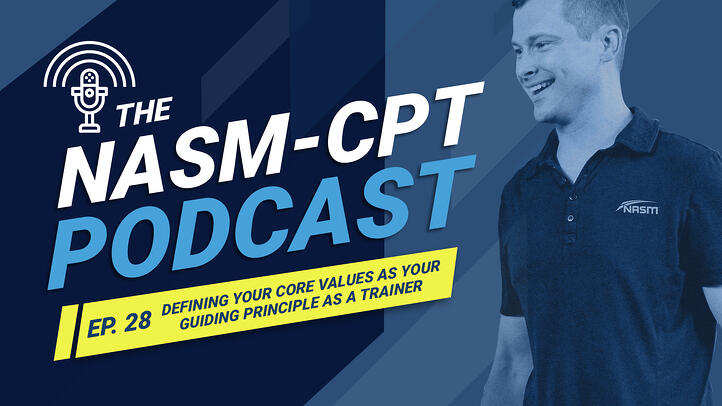 The NASM-CPT Podcast: Defining Your Core Values as Your Guiding Principle as a Trainer