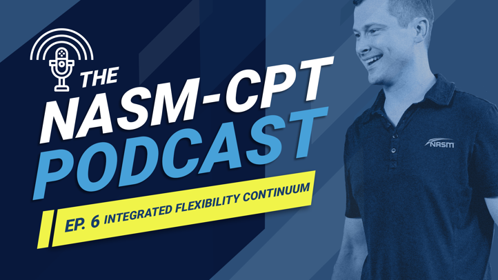 The Integrated Flexibility Continuum (NASM CPT Podcast)